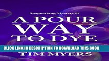 [Read] Ebook A Pour Way to Dye (Soapmaking Mysteries, No. 2) (The Soapmaking Mysteries) New Version