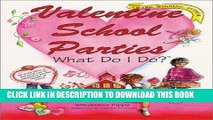 [Read] Ebook Valentine School Parties . . . What Do I Do? (What Do I Do? series) New Reales