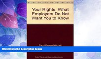 Big Deals  Your Rights, What Employers Do Not Want You to Know  Best Seller Books Most Wanted