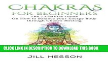 [New] Ebook Chakras: Chakras For Beginners: The 7 Chakras Guide On How to Balance your Energ