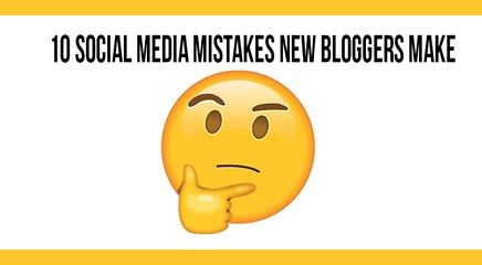 10 Social Media Mistakes New Bloggers Make