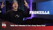 Fronzilla - Attila And I Attended A Fan's Crazy House Party (247HH Wild Tour Stories)  (247HH Wild Tour Stories)