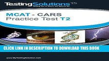 [New] PDF T2 - MCAT CARS - Critical Analysis and Reasoning Skills Practice Test T2 Free Read