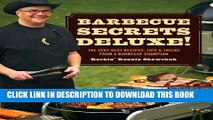 Read Now BBQ Secrets Deluxe: The Very Best Recipes, Tips   Tricks from a Barbecue Champion