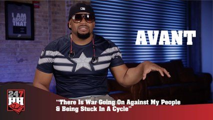 Avant - There Is War Going On Against My People & Being Stuck In A Cycle (247HH Exclusive) (247HH Exclusive)