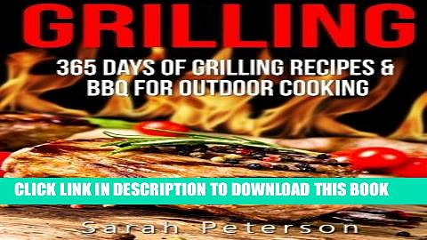 Read Now Grilling: 365 Days of Grilling Recipes   BBQ for Outdoor Cooking (Camping Recipes, Summer