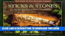 Read Now Sticks   Stones: The Art of Grilling on Plank, Vine and Stone (Game   Fish Mastery