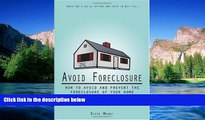 Must Have  Avoid Foreclosure: How to Avoid And Prevent the Foreclosure of Your Home  READ Ebook