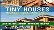 [Free Read] Tiny Houses: Build Your Very First Tiny House With These Woodworking Plans Full Online