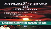 [Free Read] Small Fires in the Sun: First Were Natchez, Then Came the Spanish, the French   The