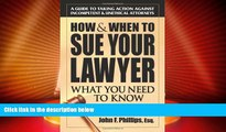 Big Deals  How   When to Sue Your Lawyer: What You Need to Know  Full Read Best Seller