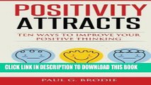 Read Now Positivity Attracts: Ten Ways to Improve Your Positive Thinking (Paul G. Brodie Seminar