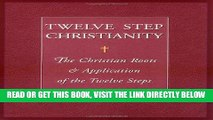 Ebook Twelve Step Christianity: The Christian Roots   Application of the Twelve Steps Free Read
