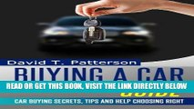 [READ] EBOOK Buying A Car Guide: Car Buying Secrets, Tips and Help Choosing Right ONLINE COLLECTION