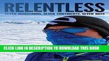[New] Ebook Relentless: Seven Marathons, Seven Continents, Seven Days Free Read