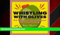 READ book  Whistling with Olives: 54 Things to Do at Dinner Besides Eating  BOOK ONLINE