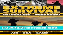 [New] Ebook Extreme Survival: Wilderness * Terrorism * Air * Sea * Land Free Online