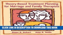 [New] Ebook Theory-Based Treatment Planning for Marriage and Family Therapists: Integrating Theory