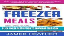 [Ebook] Freezer Meals: Make, Freeze, Eat. Easy, Delicious, And Convenient Make Ahead Meals To Save