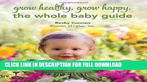 [New] Ebook Grow Healthy. Grow Happy. The Whole Baby Guide Free Online