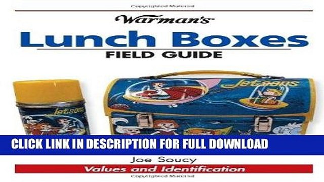 [New] Ebook Warman s Lunch Boxes Field Guide: Values and Identification (Warman s Field Guide)