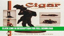 [New] PDF Antique Cigar Cutters   Lighters (Schiffer Book for Collectors) Free Online