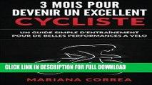 [New] Ebook 3 MOIS POUR DEVENIR Un EXCELLENT CYCLISTE: UN GUIDE SIMPLE D ENTRAINEMENT POUR De
