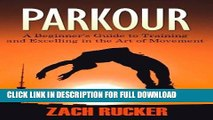 [New] PDF Parkour: A Beginner s Guide to Training and Excelling in the Art of Movement Free Read