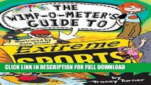 [New] PDF The Wimp-O-Meter s Guide to Extreme Sports (The Wimp-O-Meter Guides) Free Online