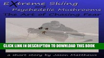 [New] PDF Extreme Skiing and Psychedelic Mushrooms: The Art of Chasing Fear Free Read