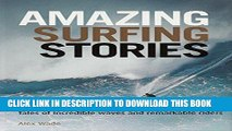 [New] Ebook Amazing Surfing Stories: Tales of Incredible Waves   Remarkable Riders (Amazing