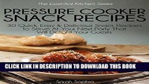[Ebook] Pressure Cooker Snacks Recipes: 30 Quick, Easy   Delicious Snack Recipes To Serve At Your