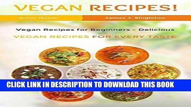 [Ebook] VEGAN RECIPES:  Best Vegan Recipes Ever - Delicious Vegan Recipes for Everyday Cooking