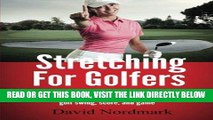 [Read] Ebook Stretching For Golfers: The complete 15-minute stretching and warm up routine that