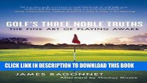 [New] Ebook Golf s Three Noble Truths: The Fine Art of Playing Awake Free Read