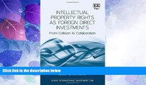 Big Deals  Intellectual Property Rights As Foreign Direct Investments: From Collision to
