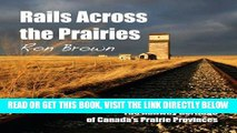 [FREE] EBOOK Rails Across the Prairies: The Railway Heritage of Canada's Prairie Provinces