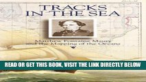 [READ] EBOOK Tracks in the Sea: Matthew Fontaine Maury and the Mapping of the Oceans BEST COLLECTION