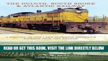 [FREE] EBOOK The Duluth, South Shore   Atlantic Railway: A History of the Lake Superior District s