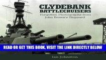 [READ] EBOOK Clydebank Battlecruisers: Forgotten Photographs from John Brown s Shipyard ONLINE