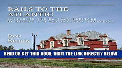 read ebook rails to the atlantic exploring the railway heritage of quebec and the atlantic