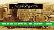 [READ] EBOOK Grand Rapids, Grand Haven, and Muskegon Railway (Images of Rail) ONLINE COLLECTION