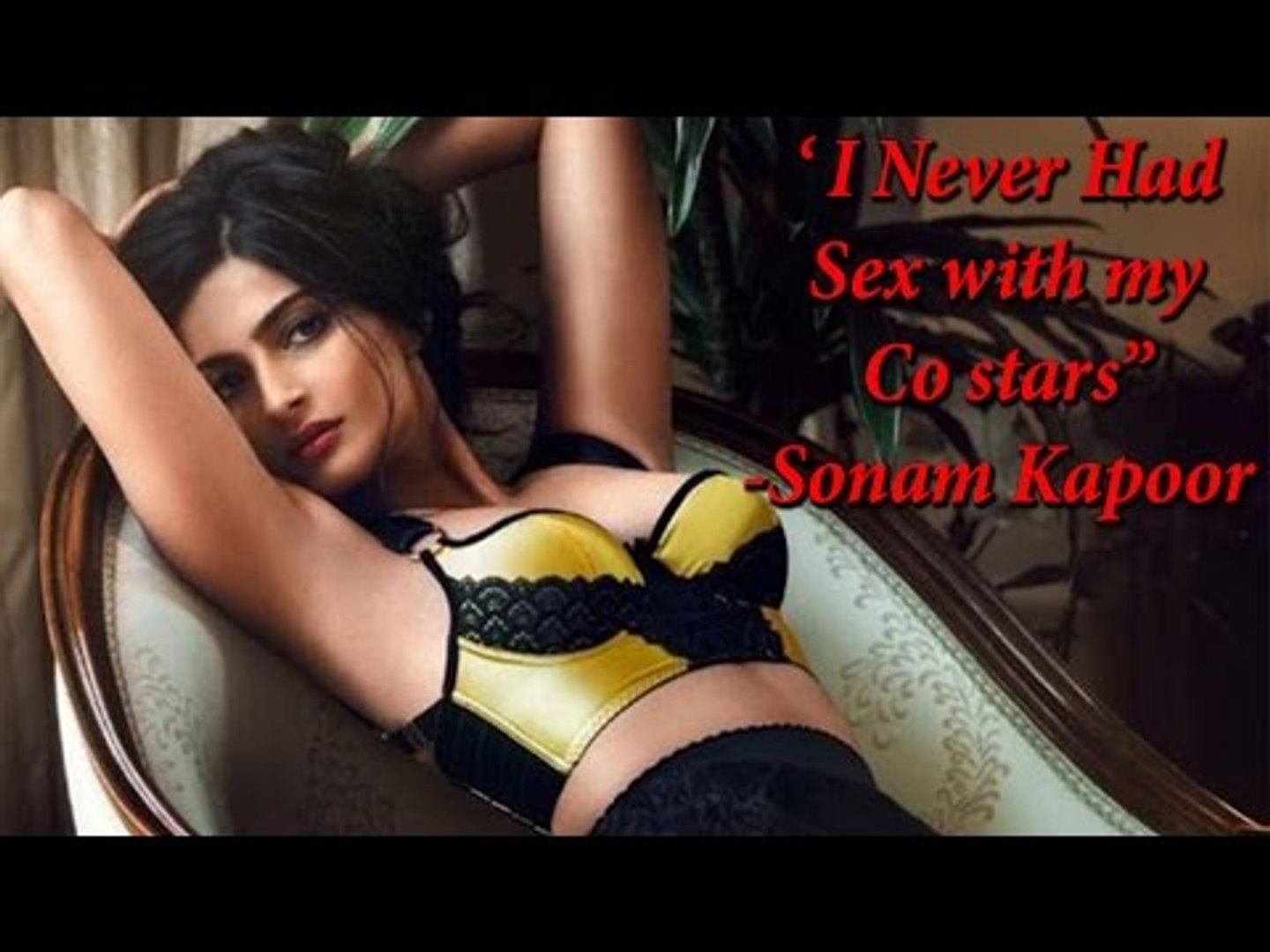"""Anil Sex Video Com sonam kapoor says """"i never had sex with my co stars"""" - video"""