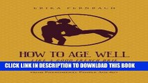 [New] Ebook How to Age Well, Like a Good French Brie Free Online