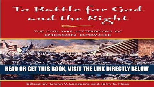 To Battle for God and the Right: The Civil War Letterbooks of Emerson Opdycke