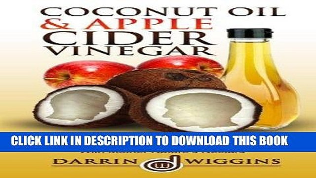 Ebook Coconut Oil   Apple Cider Vinegar: Rapid Weight Loss And Ulitmate Health With Mother Nature