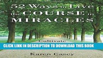 Best Seller 52 Ways to Live the Course in Miracles: Cultivate a Simpler, Slower, More Love-Filled