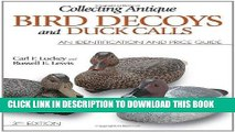 Read Now Collecting Antique Bird Decoys and Duck Calls: An Identification and Price Guide Download