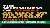 Best Seller The Selfishness of Others: An Essay on the Fear of Narcissism Free Read