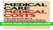 [New] Ebook Medical Care, Medical Costs: The Search for a Health Insurance Policy Free Online